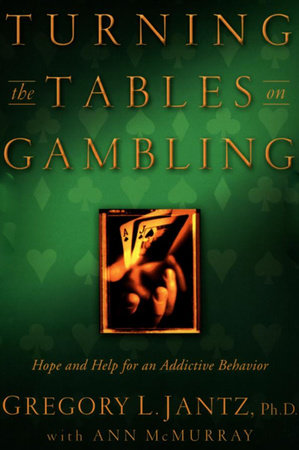 Turning the Tables on Gambling by Dr. Gregory L. Jantz