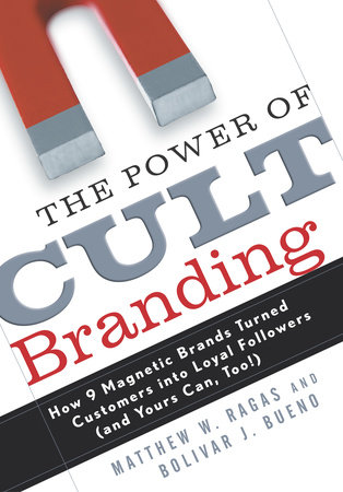 The Power of Cult Branding by Bolivar J. Bueno and Matthew W. Ragas