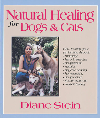 Natural Healing for Dogs and Cats by Diane Stein
