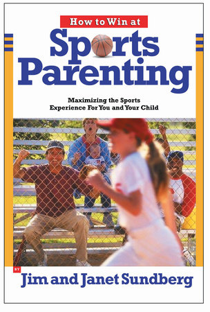 How to Win at Sports Parenting by Jim Sundberg and Janet Sundberg