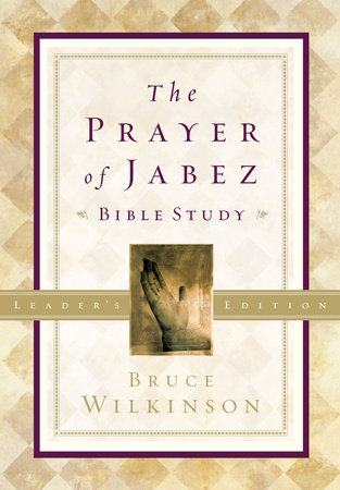 The Prayer of Jabez Bible Study Leader's Edition by