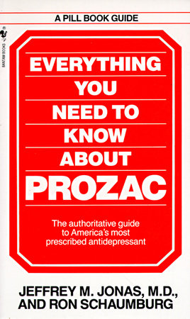 Everything You Need to Know About Prozac by Ron Schaumburg and Jeffrey M. Jonas