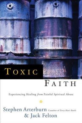 Toxic Faith by Jack Felton and Stephen Arterburn