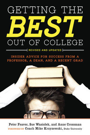 Getting the Best Out of College, Revised and Updated by Peter Feaver, Sue Wasiolek and Anne Crossman