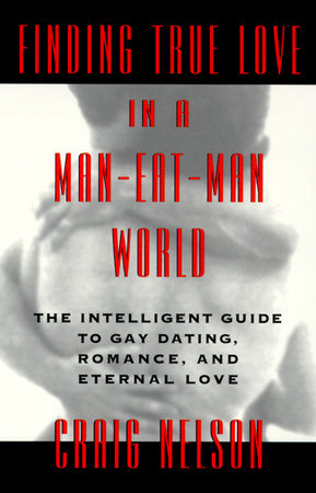 Finding True Love in a Man-Eat-Man World by Craig Nelson