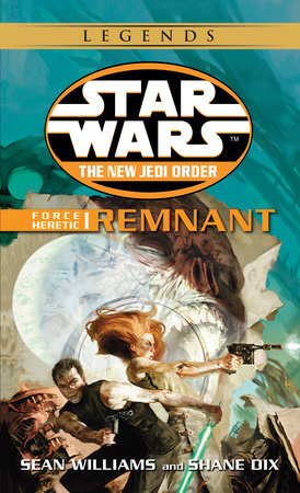 Remnant: Star Wars (The New Jedi Order: Force Heretic, Book I) by Shane Dix and Sean Williams