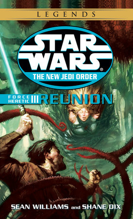 Reunion: Star Wars (The New Jedi Order: Force Heretic, Book III) by Shane Dix and Sean Williams