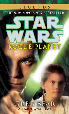 Rogue Planet: Star Wars Legends by Greg Bear