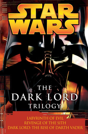 The Dark Lord Trilogy: Star Wars by James Luceno and Matthew Stover