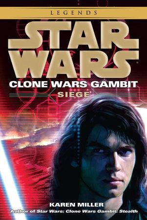 Siege: Star Wars (Clone Wars Gambit) by Karen Miller