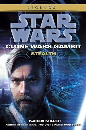 Stealth: Star Wars (Clone Wars Gambit) by Karen Miller