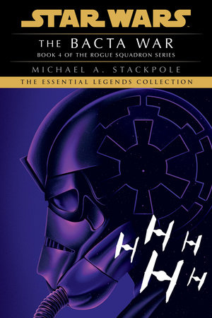 The Bacta War: Star Wars (X-Wing) by Michael A. Stackpole