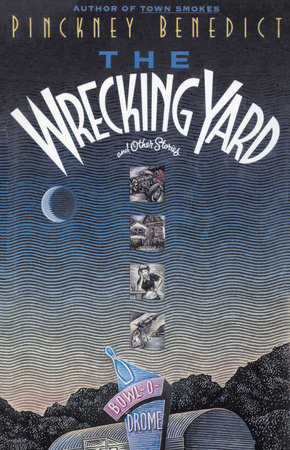 Wrecking Yard by Pinckney Benedict