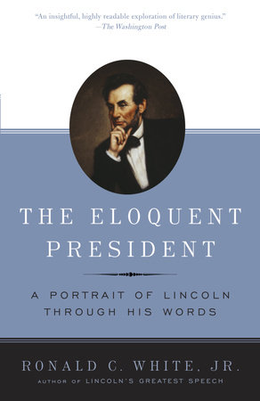 The Eloquent President by Ronald C. White, Jr.