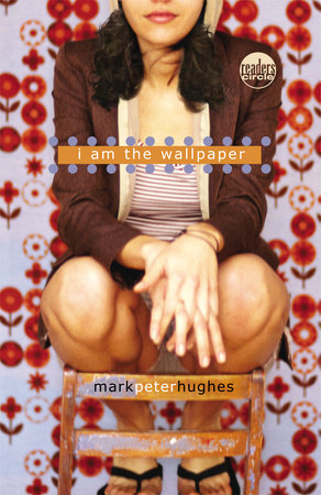 I Am the Wallpaper by Mark Peter Hughes