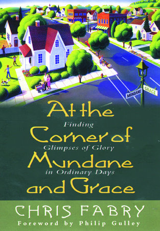 At the Corner of Mundane and Grace by Christopher H. Fabry