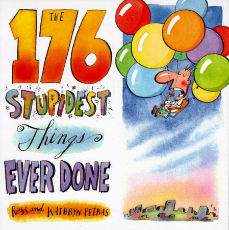 The 176 Stupidest Things Ever Done
