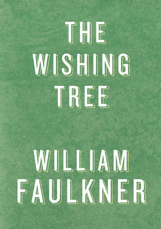 The Wishing Tree by William Faulkner