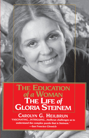 Education of a Woman: The Life of Gloria Steinem by