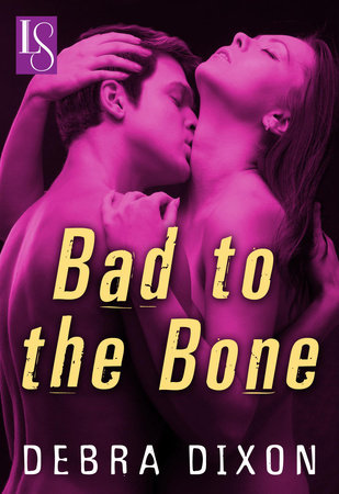 Bad to the Bone by Debra Dixon