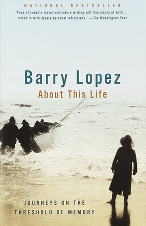 About This Life by Barry Lopez