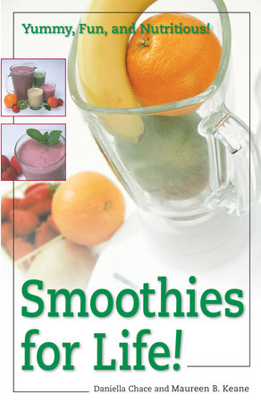 Smoothies for Life! by Maureen B. Keane and Daniella Chace