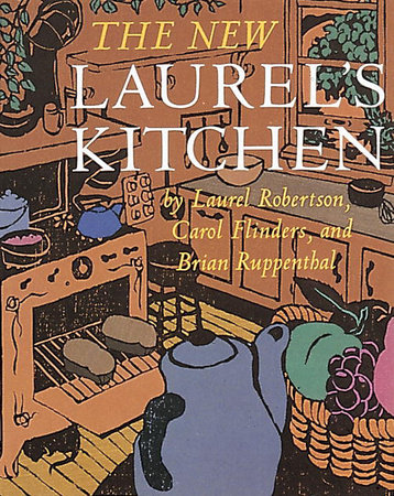 The New Laurel's Kitchen by Carol L. Flinders, Laurel Robertson and Brian Ruppenthal