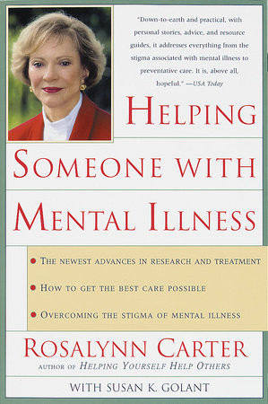 Helping Someone with Mental Illness by Rosalynn Carter and Susan Golant, M.A.