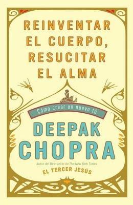 Reinventar el cuerpo, resucitar el alma by Deepak Chopra