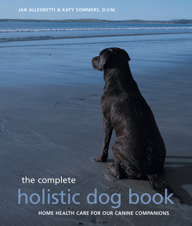 The Complete Holistic Dog Book by Katy Sommers and Jan Allegretti