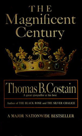 The Magnificent Century by Thomas B Costain