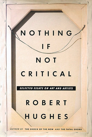 Nothing If Not Critical by Robert Hughes