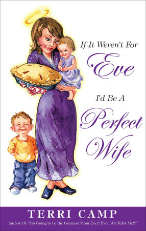 If It Weren't for Eve, I'd be a Perfect Wife by Terri Camp