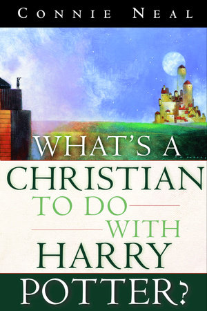 What's a Christian to Do with Harry Potter? by