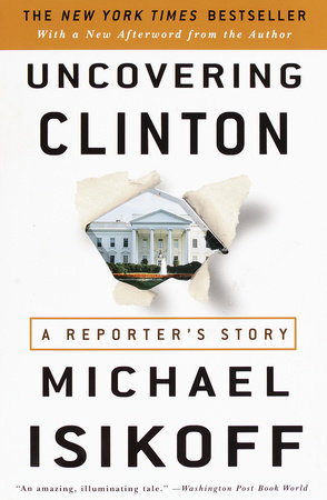 Uncovering Clinton by Michael Isikoff