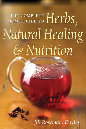 The Complete Home Guide to Herbs, Natural Healing, and Nutrition by