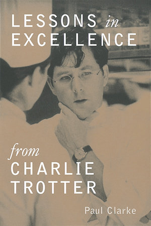 Lessons in Excellence from Charlie Trotter by