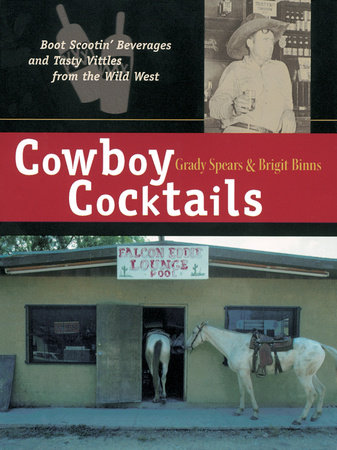 Cowboy Cocktails by Brigit Legere Binns and Grady Spears