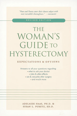 The Woman's Guide to Hysterectomy by Adelaide Haas and Susan L. Puretz