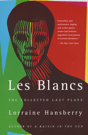 Les Blancs: The Collected Last Plays by