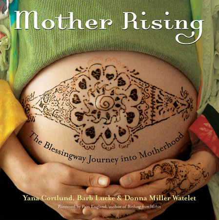 Mother Rising by Barb Lucke, Yana Cortlund and Donna Miller Watelet