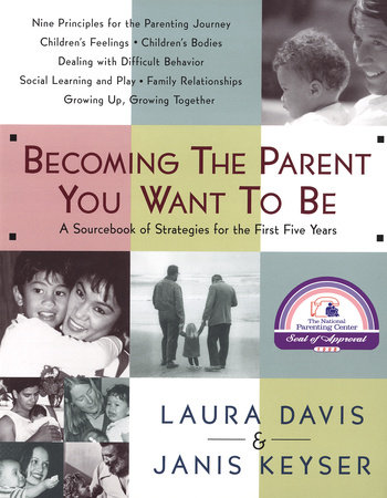 Becoming the Parent You Want to Be by Laura Davis