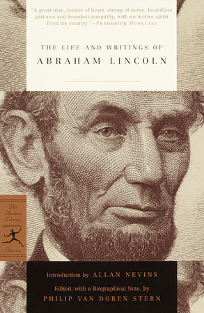 The Life and Writings of Abraham Lincoln by Abraham Lincoln