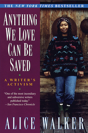 Anything We Love Can Be Saved by Alice Walker