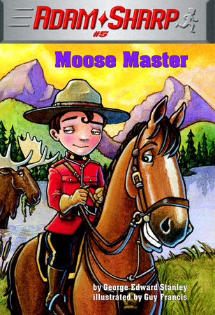 Adam Sharp #5: Moose Master by George Edward Stanley