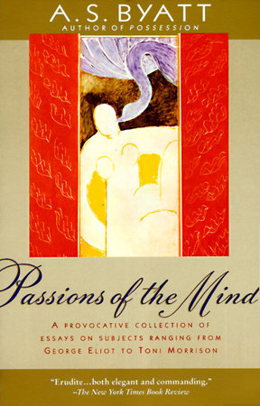 Passions of the Mind by A.S. Byatt