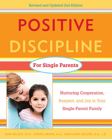 Positive Discipline for Single Parents, Revised and Updated 2nd Edition by Cheryl Erwin, Jane Nelsen, Ed.D. and Carol Delzer