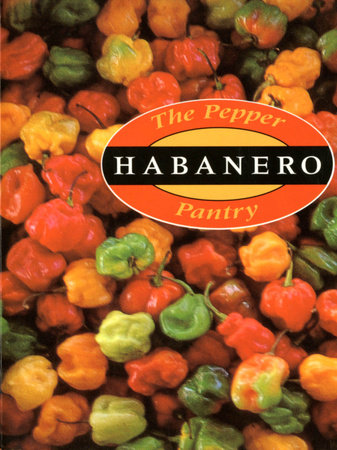 The Pepper Pantry: Habanero by Dave DeWitt and Nancy Gerlach