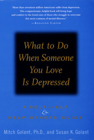 What to Do When Someone You Love Is Depressed: by Mitch Golant, Ph.D.