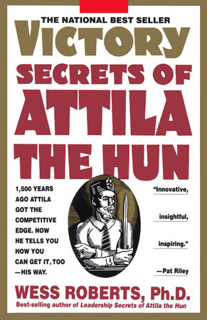 Victory Secrets of Attila the Hun by Wess Roberts